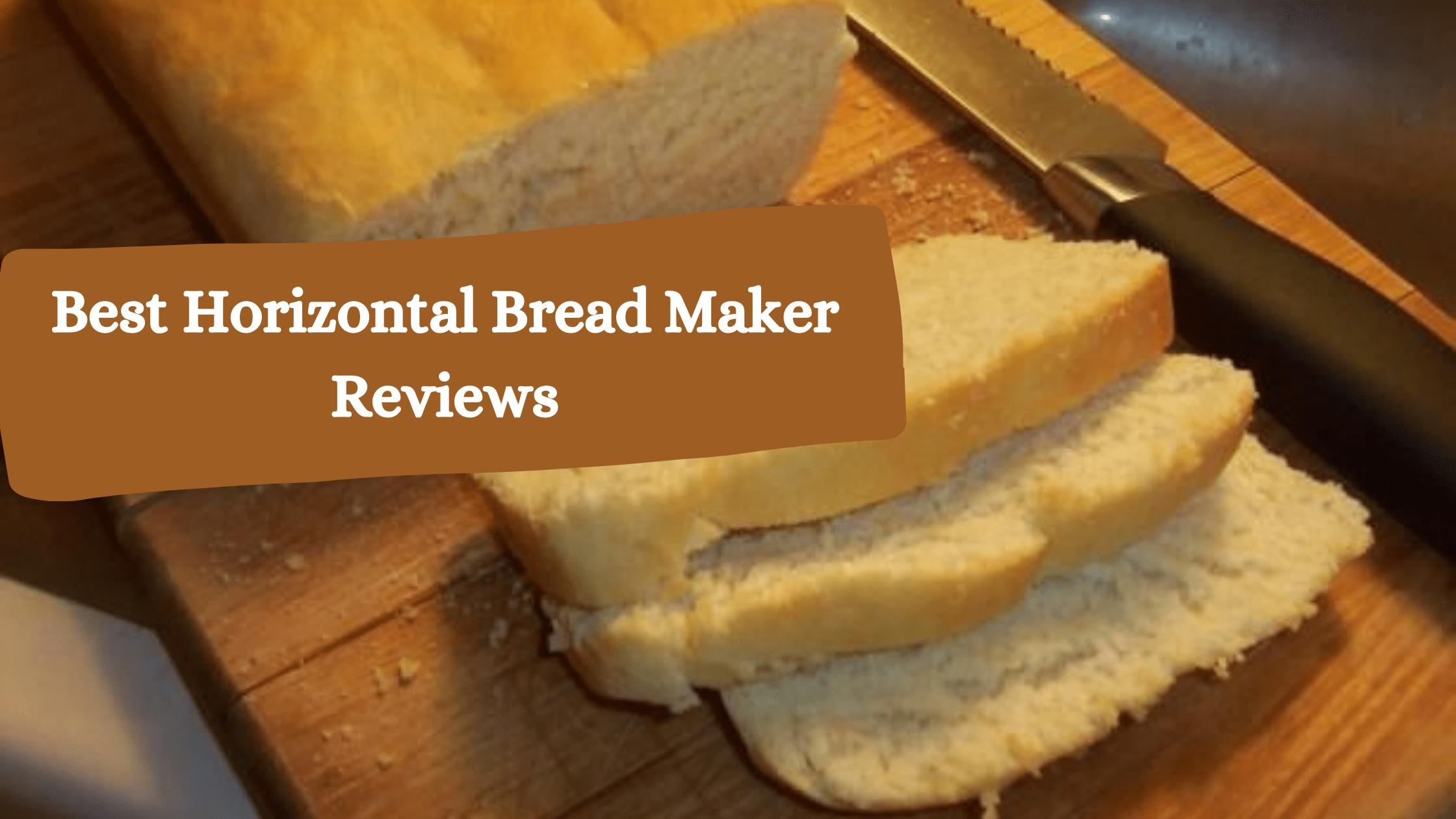Best Horizontal Bread Maker Reviews