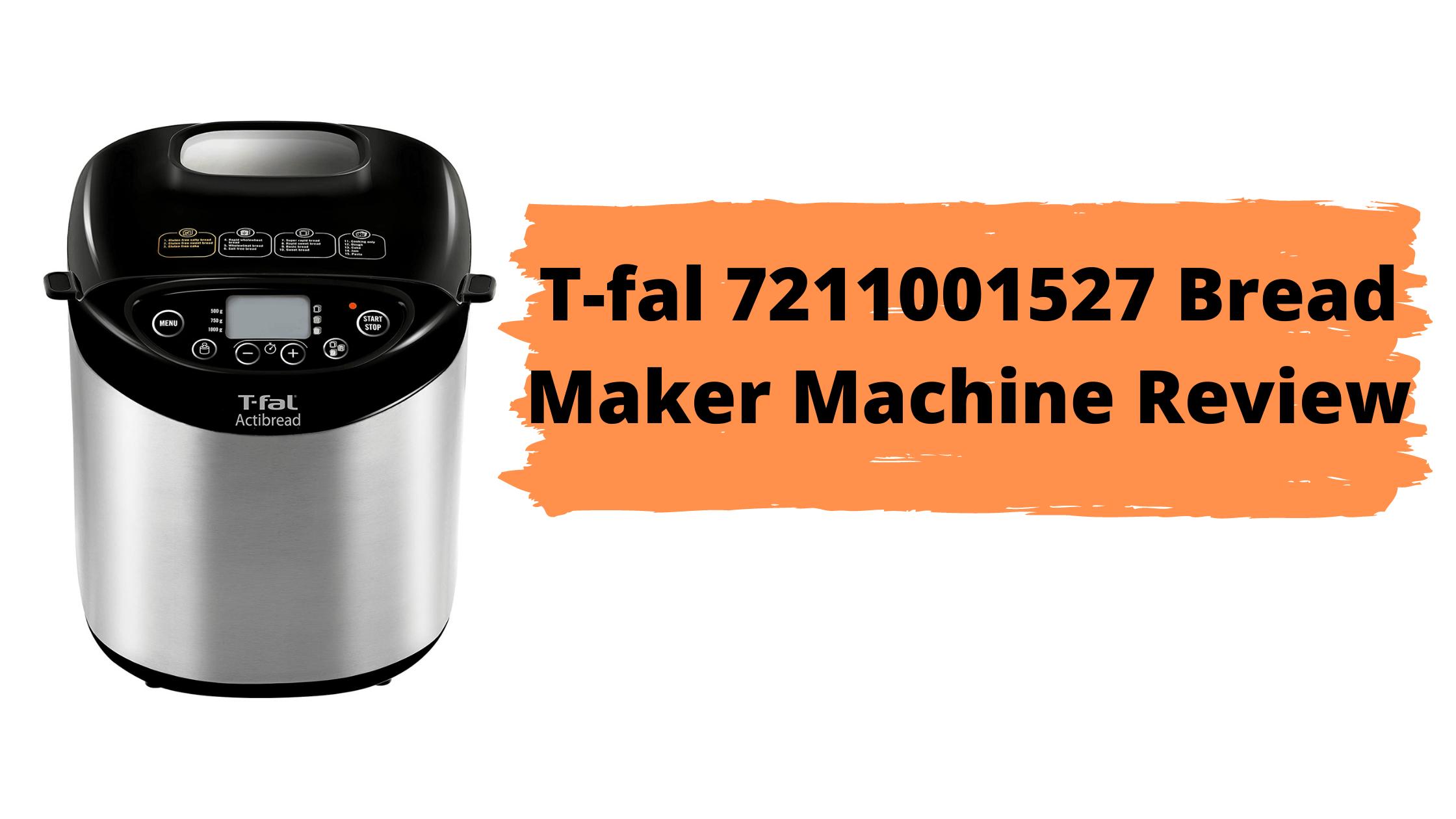 T-fal 7211001527 Bread Machine Review