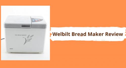 Welbilt Bread Maker Review